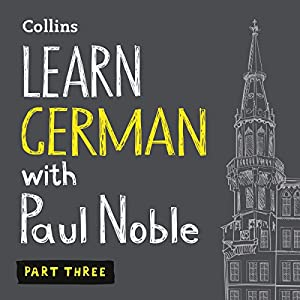Learn German with Paul Noble, Part 3 Hörbuch
