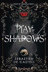 PLAY OF SHADOWS, Sebastien de Castell