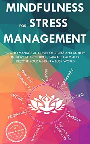 Mindfulness for Stress Management: How to Manage Any Level of Stress and Anxiety, Improve Self-Control, Embrace Calm and Restore your Mind in a Busy World (Self-Help Power Book 2)
