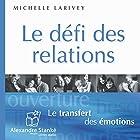 Le défi des relations: Le transfert des émotions | Livre audio Auteur(s) : Michelle Larivey Narrateur(s) : Martine Mignot