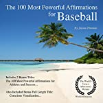 The 100 Most Powerful Affirmations for Baseball: 2 Amazing Affirmative Bonus Books Included for Athletes & Success | Jason Thomas