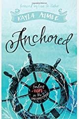 Anchored: Finding Hope in the Unexpected Paperback