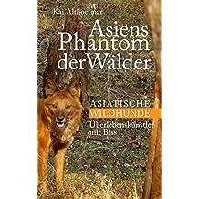 Asiens Phantom der Wälder: Asiatische Wildhunde. Überlebenskünstler mit Biss (German Edition)