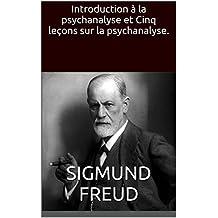 Introduction à la psychanalyse et Cinq leçons sur la psychanalyse. (French Edition)