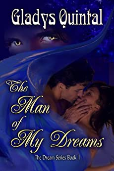 The Man of my Dreams (The Dream series Book 1) by [Quintal, Gladys]