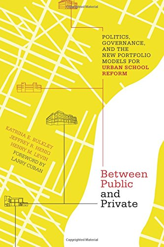 Between Public and Private: Politics, Governance, and the New Portfolio Models for Urban School Reform (Educational Inno