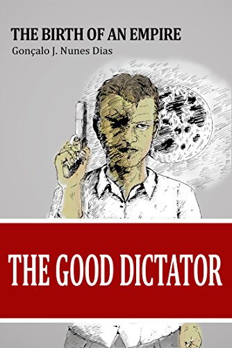 The Good Dictator I: The Birth of an Empire by [Dias, Gonçalo JN]