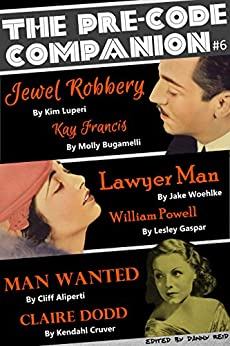 The Pre-Code Companion, Issue #6: Jewel Robbery, Lawyer Man, & Man Wanted by [Reid, Danny, Luperi, Kim, Bugamelli, Molly, Woehlke, Jake, Gaspar, Lesley, Aliperti, Cliff, Cruver, Kendahl]