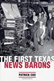 The First Texas News Barons, Patrick Cox, 0292709773