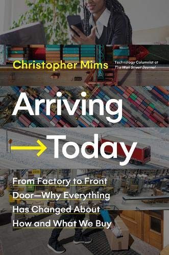 Book Cover: Arriving Today: From Factory to Front Door -- Why Everything Has Changed About How and What We Buy