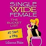 Start a Blog: Single Wide Female: The Bucket List, Book 2 | Lillianna Blake,P. Seymour