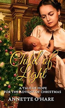 Child of Light (Christmas Holiday Extravaganza) by [O'Hare, Annette]