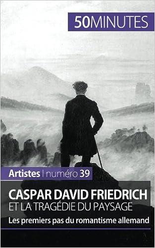 En ligne Caspar David Friedrich et la tragédie du paysage: Les premiers pas du romantisme allemand pdf epub