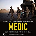 Medic: Saving Lives from Dunkirk to Afghanistan Audiobook by John Nichol, Eleo Gordon, Tony Rennell Narrated by Michael Tudor Barnes