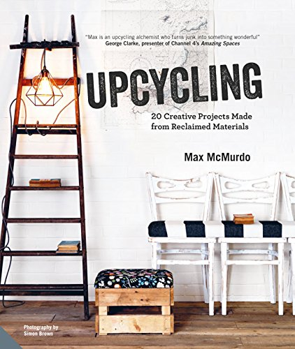 Upcycling 20 Creative Projects Made from Reclaimed Materials [McMurdo, Max] (Tapa Dura)