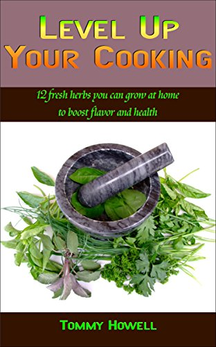 Level Up Your Cooking: 12 fresh herbs (you can grow at home) to boost flavor and health