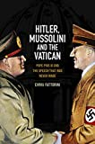 Hitler, Mussolini and the Vatican: Pope Pius XI and the Speech That Was Never Made