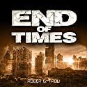 End of Times Audiobook by Roger G. Trow Narrated by Johnny Robinson