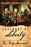 img - for Covenant of Liberty: The Ideological Origins of the Tea Party Movement book / textbook / text book