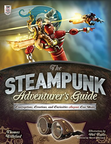 The Steampunk Adventurer's Guide: Contraptions, Creations, and Curiosities Anyone Can Make 3