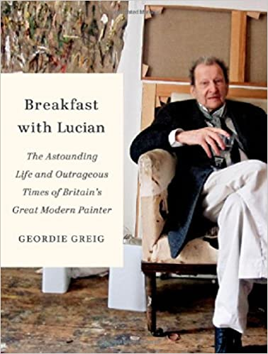 Breakfast With Lucian: The Astounding Life And Outrageous Times Of Britain's Great Modern Painter por Geordie Greig epub
