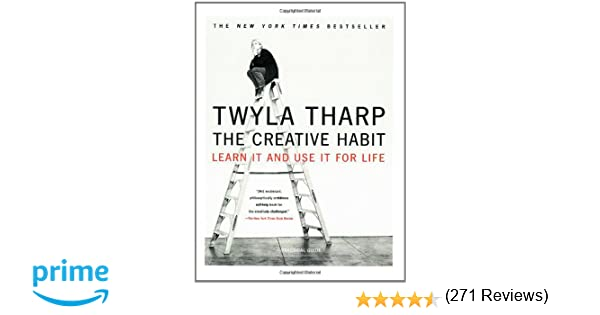 The Creative Habit: Learn It and Use It for Life: Twyla Tharp ...