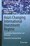 img - for Asia's Changing International Investment Regime: Sustainability, Regionalization, and Arbitration (International Law and the Global South) book / textbook / text book