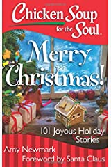 Chicken Soup for the Soul: Merry Christmas!: 101 Joyous Holiday Stories Paperback