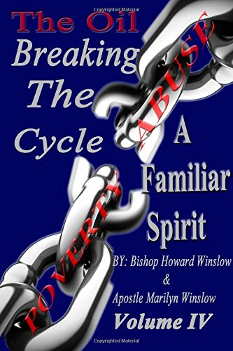 The Oil Breaking The Cycle: Familiar Spirits (Volume 4)