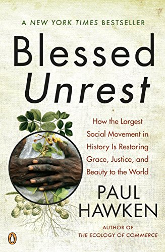 Blessed Unrest: How the Largest Social Movement in History Is Restoring Grace, Justice, and Beauty to the World (Hawken Game)