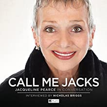 Call Me Jacks: Jacqueline Pearce in Conversation Speech by Nicholas Briggs Narrated by Jacqueline Pearce