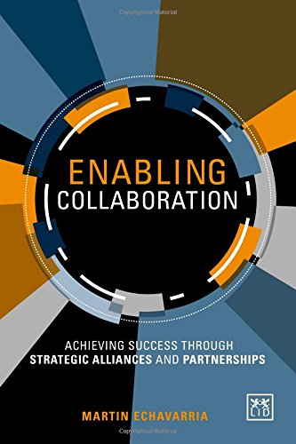 Enabling Collaboration: Achieving Success Through Strategic Alliances and Partnerships