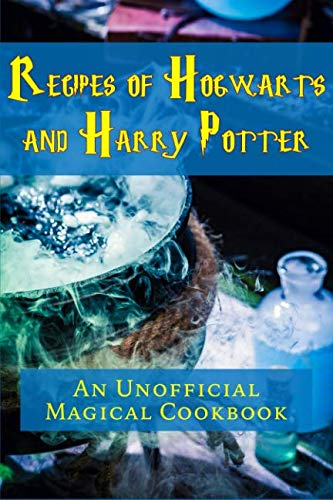 Recipes of Hogwarts and Harry Potter: An Unofficial Magical Cookbook by JR Stevens