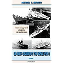 US Heavy Cruisers in the World War II Part I (Revised edition): Technology and weapons of world wars