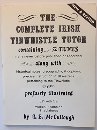 (The Complete Irish Tinwhistle Irish Tutor Containing 72 Tunes with Historical Notes & Discography)