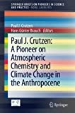 img - for Paul J. Crutzen: A Pioneer on Atmospheric Chemistry and Climate Change in the Anthropocene (SpringerBriefs on Pioneers in Science and Practice) book / textbook / text book