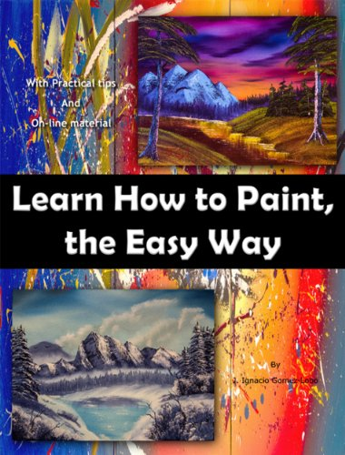 Learn How to Paint, The Easy Way: With practical tips and on-line material