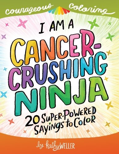 I Am A Cancer Crushing Ninja: An Adult Coloring Book for Encouragement, Strength and Positive Vibes: 20 Super-Powered Sayings To Color. Cancer Coloring Book. (Courageous Coloring) (Volume 4)]()