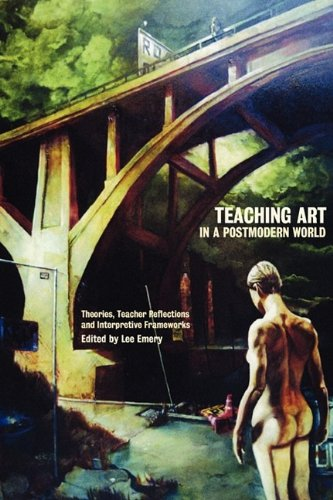 Read Online Teaching Art in a Postmodern World: Theories, Teacher Reflections and Interpretive Frameworks pdf epub