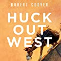 Huck Out West: A Novel Audiobook by Robert Coover Narrated by Eric Michael Summerer