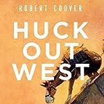 Huck Out West: A Novel | Robert Coover