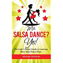 Me, Salsa Dance? Yes!: The Lady's Pocket Guide to Learning the basic salsa Dance Steps