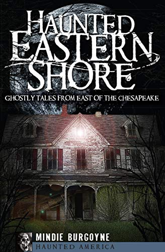 Haunted Eastern Shore: Ghostly Tales from East of