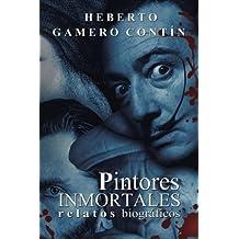 Pintores inmortales. Relatos biográficos (Spanish Edition)