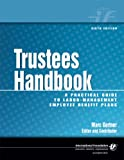 Trustees Handbook : A Practical Guide to Labor-Management Employee Benefit Plans, , 0891546049