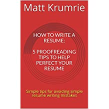 How to write a resume: 5 proofreading tips to help perfect your resume: Simple tips for avoiding simple resume writing mistakes