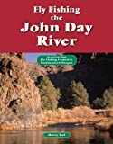 Fly Fishing the John Day River: An Excerpt from Fly Fishing Central & Southeastern Oregon (No Nonsense Fly Fishing Guides)