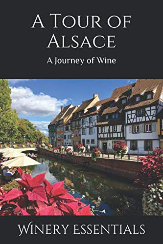A Tour of Alsace: A Journey of Wine by Winery Essentials