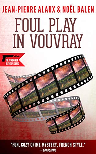 Foul Play in Vouvray (The Winemaker Detective Book 14) by [Alaux, Jean-Pierre, Balen, Noël]