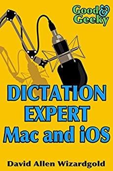 Dictation Expert Mac and iOS: Writing with Your Voice by [Allen Wizardgold, David, Allen, David]